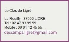Le Clos de Ligré Le Rouilly - 37500 LIGRE Tel : 02 47 93 95 59 Mobile : 06 61 12 45 55 mdescamps@club-internet.fr